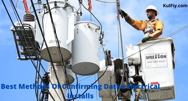 Best Methods Of Confirming Dated Electrical Installs.