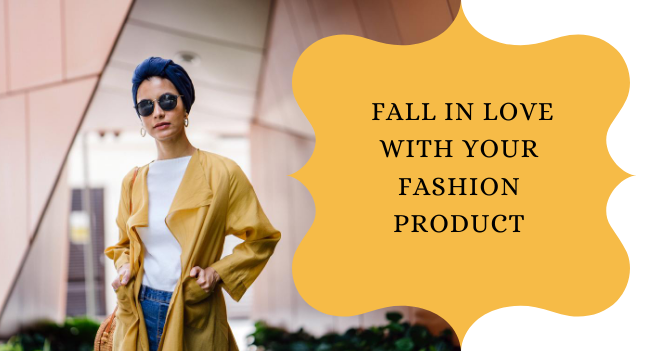 Fall in Love with Your Fashion Product