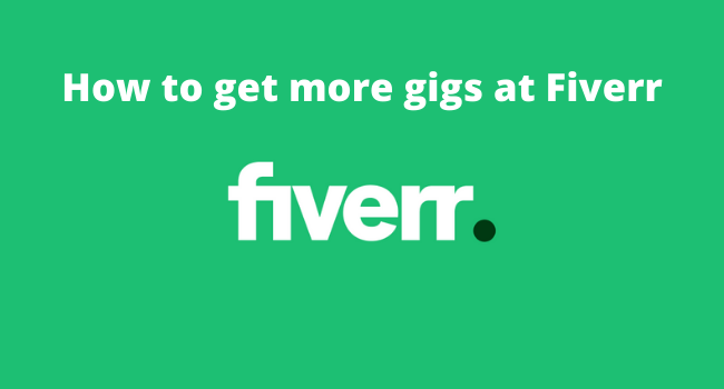 How to get more gigs at Fiverr