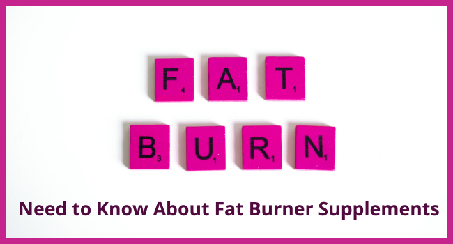 Need to Know About Fat Burner Supplements