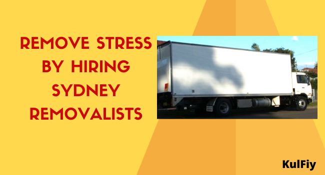 Remove Stress by Hiring Sydney Removalists