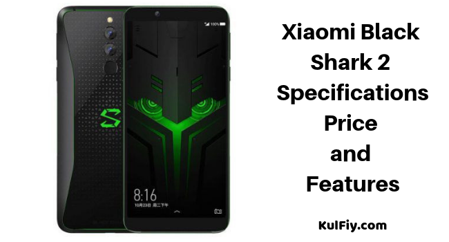 Xiaomi Black Shark 2 Specifications, Price, Features